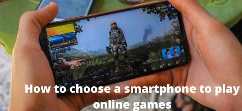 How to choose a smartphone to play online games
