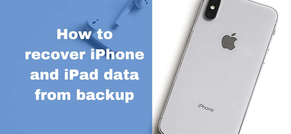 How to recover iPhone and iPad data from backup